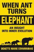 When Ant Turns Elephant: An Insight Into Inner Evolution