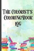 The Colorist's Coloring Book Log: Keep Track of Your Coloring Books in this Coloring Book Review Log Book. Coloring Book Review Journal for Keen Color