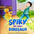 Spiky the Angry Dinosaur: A Fun Children's book about Dinosaurs & Dogs, Emotions & Feelings, Anger & Self Control, Lies & Truth (Picture Books -