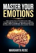 Master Your Emotions: The Ultimate Self-help Practical Guide to Overcome Negativity Learn How to Control Anxiety Defeat Depression and Bette