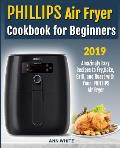 Phillips Air Fryer Cookbook for Beginners: Amazingly Easy Recipes to Fry, Bake, Grill, and Roast with Your PHILLIPS Air Fryer