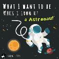 What I want to be when I grow up - A Astronaut