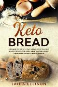 Keto Bread: Easy and Delicious Low Carb and Gluten-Free Bakery Recipes for Every Meal to Lose Weight, Burn Fat and Transform Your