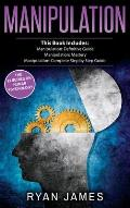 Manipulation: 3 Manuscripts - Manipulation Definitive Guide, Manipulation Mastery, Manipulation Complete Step by Step Guide (Manipul