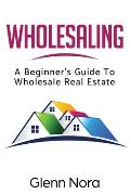 Wholesaling: A Beginner's Guide to Wholesale Real Estate