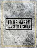 To be happy is a great decision.: College Ruled Marble Design 100 Pages Large Size 8.5 X 11 Inches Matte Notebook