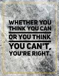 Whether you think you can or you think you can't, you're right.: College Ruled Marble Design 100 Pages Large Size 8.5 X 11 Inches Matte Notebook