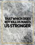 That which does not kill us makes us stronger.: College Ruled Marble Design 100 Pages Large Size 8.5 X 11 Inches Matte Notebook