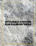 Be yourself; everyone else is already taken.: College Ruled Marble Design 100 Pages Large Size 8.5 X 11 Inches Matte Notebook