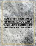 Learn from the mistakes of others. You can't live long enought to make them all yourselves!: College Ruled Marble Design 100 Pages Large Size 8.5 X 1