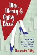 Men, Money & Gypsy Blood: A Memoir of Love, Survival, and My Rise to Wall Street