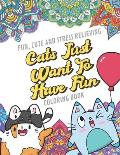 Fun Cute And Stress Relieving Cats Just Want To Have Fun Coloring Book: Find Relaxation And Mindfulness By Coloring the Stress Away With Our Beautiful