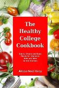 The Healthy College Cookbook: Quick, Cheap and Easy Meals for Students Who are New to the Kitchen: Healthy, Budget-Friendly Recipes for Every Studen