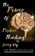 The Mind Collection: Power Of Positive Thinking (Developing Skills To Improve Self-Esteem, Self Awareness, And Creating A New Way Of Life B