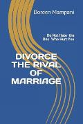 Divorce the Rival of Marriage: Do Not Hate the One Who Hurt You