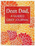 Dear Dad, A Guided Grief Journal: A Book With Writing Prompts for a son or daughter to express their daily feelings of losing a Father