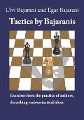 Tactics by Bajaranis: Exercises from the practice of authors, describing various tactical ideas.