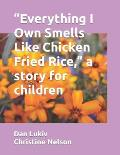Everything I Own Smells Like Chicken Fried Rice, a story for children