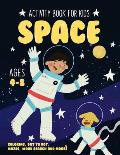 Space Activity Book for Kids Ages 4-8: Fun Art Workbook Games for Learning, Coloring, Dot to Dot, Mazes, Word Search, Spot the Difference, Puzzles and