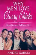 Why Men Love Classy Chicks: From Doormat To Dream Girl