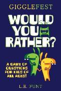 GiggleFest Would You Rather: A Game Of Questions For Kids Of All Ages