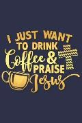 I Just Want to Drink Coffee and Praise Jesus: A Daily Prayer Journal Notebook to Write In, with Matte Soft Cover. Blank Lined Pages for Thoughts, Pray