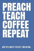 Preach Teach Coffee Repeat Return Visit Book: - Jw Organizer for Jehovah's Witnesses. Add This Valuable Jw Accessories to Your Jw Library. a Perfect J