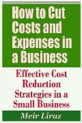 How to Cut Costs and Expenses in a Business - Effective Cost Reduction Strategies in a Small Business