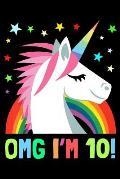 Omg I'm 10!: I Am 10 and Magical Cute Unicorn Journal and Happy Birthday Notebook/Diary for 10 Year Old Girls, Cute Unicorn Birthda