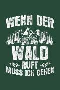 Wenn Der Wald Ruft Muss Ich Gehen: Notizbuch / Notizheft F?r Forstwirt Forstwirtschaft Forstwirt-In Wald B?ume A5 (6x9in) Dotted Punktraster