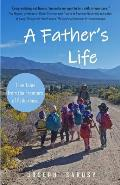 A Father's Life: True Tales from the Frontiers of Fatherhood