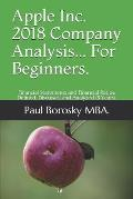 Apple Inc. 2018 Company Analysis... For Beginners.: Financial Statements and Financial Ratios: Defined, Discussed and Analyzed (5 Years).