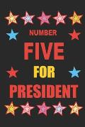 Number Five for President: Number Five Empty Lined Journal Vote for Number 5