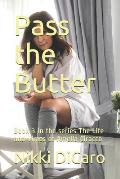 Pass the Butter: Book 3 in the Series the Life and Times of Amelia Ciracco
