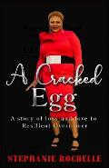 A Cracked Egg: A Story of Loss and Love to Resilient Overcomer