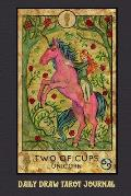 Daily Draw Tarot Journal Two of Cups Unicorn: One Card Draw Tarot Notebook to Record Your Daily Readings and Become More Connected to Your Tarot Cards