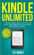 Kindle Unlimited: A Concise Guide to Sign Up for Free Trial, Cancel, and Manage Your Kindle Unlimited Subscription in 3 Minutes.