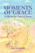 Moments of Grace: A Life in the Time of Jesus