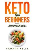 Keto for Beginners: 2 Books in 1: Keto Life + Keto the Complete Guide - The Simply and Clarity Guide to Getting Started the Ketogenic Diet