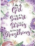 I Am A Girl I Am Smart I Am Strong And I Can Do Anything!: I Am A Girl. I Am Smart. I Am Strong. And I Can Do Anything!: Journal For Girls: 8.5x11 Lin