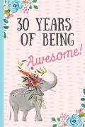 30 Years of Being Awesome!: Happy 30th Birthday Gift, Notebook, Blank Lined Journal, Great Alternative to a Card, Elephant Design.