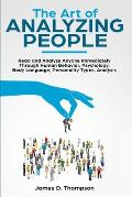 The Art of Analyzing People: Read and Analyze Anyone Immediately Through Human Behavior, Psychology, Body Language, Personality Types, Analysis