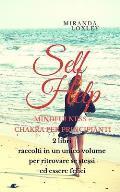 Self Help: MINDFULNESS + CHAKRA PER PRINCIPIANTI - 2 libri raccolti in un unico volume per ritrovare se stessi ed essere felici