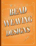 My Bead Weaving Designs: A Journal for Designers to Sketch, Plan, Estimate Costs and Keep Track of Your Bead Stitching Designs