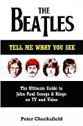 The Beatles - Tell Me What You See: The Ultimate Guide to John, Paul, George & Ringo on TV and Video