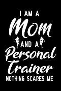 I Am a Mom and a Personal Trainer Nothing Scares Me: Blank Lined Journal Notebook, Funny Personal Trainer Notebook, Personal Trainer Notebook, Persona