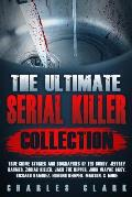 The Ultimate Serial Killer Collection: True Crime Stories and Biographies of Ted Bundy, Jeffrey Dahmer, Zodiac Killer, Jack the Ripper, John Wayne Gac