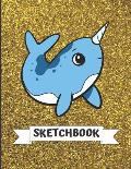 Sketchbook: Cute Blue Narwhal with Gold Glitter Effect Background, Large Blank Sketch Book for Girls and Boys of All Ages. Perfect