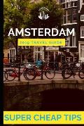 Super Cheap Amsterdam: How to have enjoy a $1,000 trip to Amsterdam for under $150