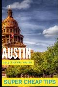 Super Cheap Austin: Travel Guide 2019: How to enjoy a $1,000 trip to Austin for under $250